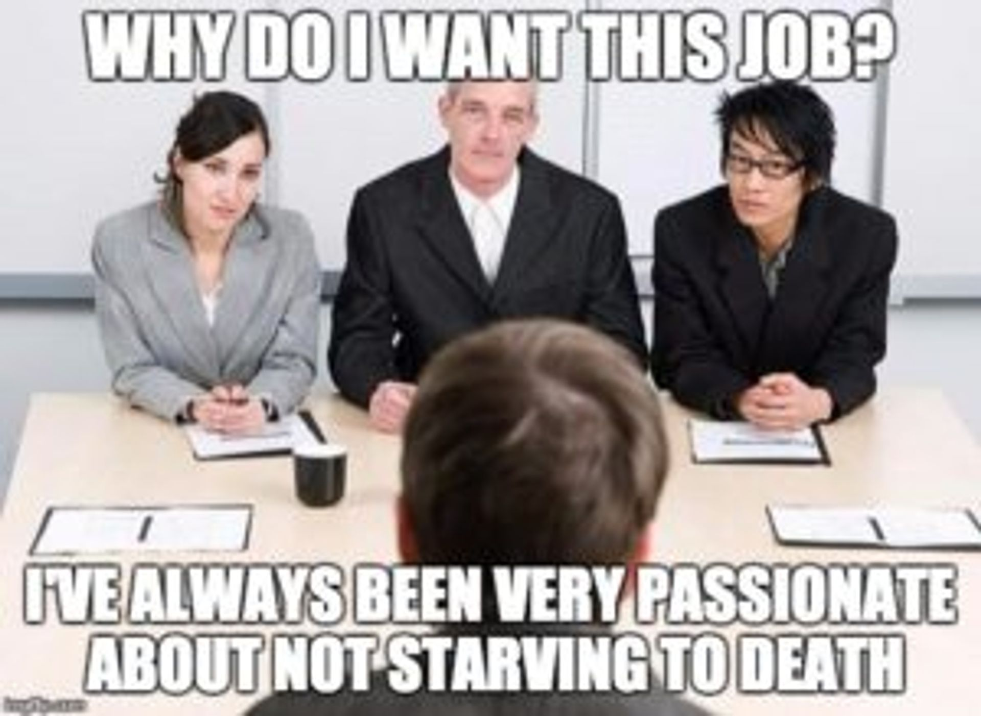 People in an interview, caption reads 'Why do I want this job? I've always been passionate about not starving to death'.